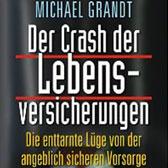 Der Crash der Lebensversicherungen: Die enttarnte Lüge von der angeblich sicheren Vorsorge